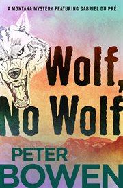 Wolf, no wolf a Gabriel Du Pré mystery cover image