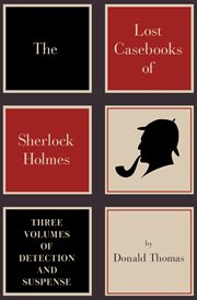 The Lost Casebooks of Sherlock Holmes : Three Volumes of Detection and Suspense cover image