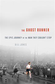 The ghost runner the tragedy of the man they couldn't stop : the true story of John Tarrant cover image