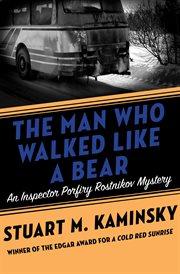 The man who walked like a bear an Inspector Porfiry Rostnikov mystery cover image