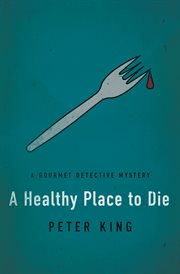 A healthy place to die a Gourmet Detective mystery cover image