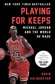 Playing for keeps Michael Jordan and the world he made cover image