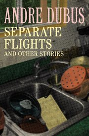 Separate flights : a novella and seven short stories cover image