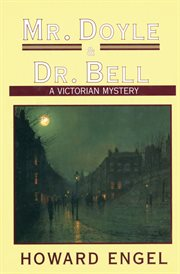 Mr. Doyle & Dr. Bell : a Victorian mystery cover image