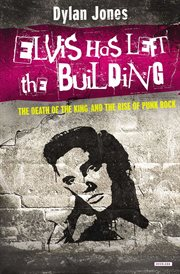 Elvis has left the building : the death of the King and the rise of punk rock cover image