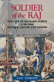 Soldier of the Raj : the life of Richard Purvis, 1789-1868 : soldier, sailor and parson cover image