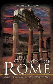 The collapse of Rome : Marius, Sulla and the first Civil War, 91-70 BC cover image