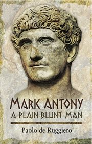Mark Antony : a Plain Blunt Man cover image