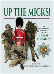 Up the micks!. An Illustrated History of the Irish Guards cover image
