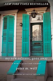 My New Orleans, Gone Awaya Memoir of Loss and Renewal