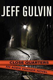 Close quarters an Adam Vanner novel cover image