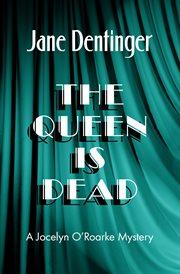 The queen is dead: a Jocelyn O'Roarke mystery cover image