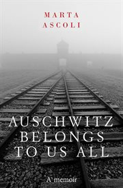 Auschwitz Belongs to Us All