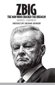 Zbig: the Man Who Cracked the Kremlin cover image