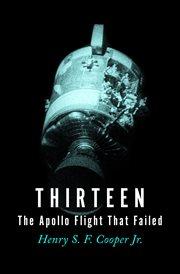 Thirteen, the Apollo Flight That Failed