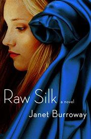 Raw Silk: A Novel cover image