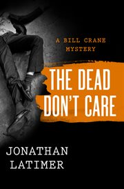 The dead don't care: a Bill Crane mystery cover image