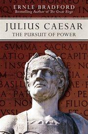 Julius Caesar : the pursuit of power cover image