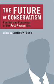 The Future of Conservatism: Conflict and Consensus in the Post-Reagan Era cover image