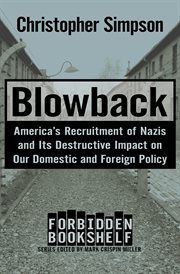 Blowback: America's recruitment of Nazis, and its destructive impact on our domestic and foreign policy cover image