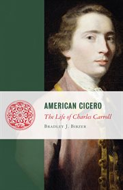 American Cicero: The Life of Charles Carroll cover image
