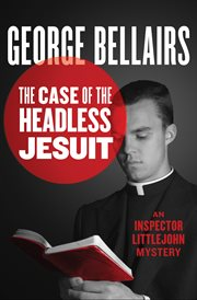 The case of the headless Jesuit: a Thomas Littlejohn mystery cover image