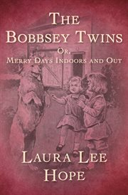 The Bobbsey Twins: or, Merry Days Indoors and Out cover image