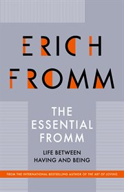 The Essential Fromm: Life Between Having and Being cover image
