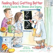 Feeling Bad, Getting Better: A Kid's Guide to Illness and Injury cover image
