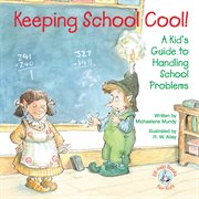 Keeping School Cool!: A Kid's Guide to Handling School Problems cover image