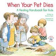 When Your Pet Dies: A Healing Handbook for Kids