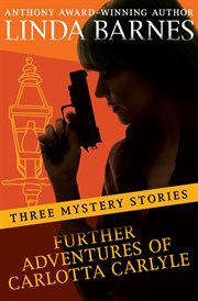 Further adventures of Carlotta Carlyle: three mystery stories cover image
