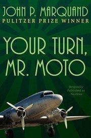 Your Turn, Mr. Moto