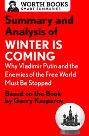 Summary And Analysis Of Winter Is Coming: Why Vladimir Putin And The Enemies Of The Free World Mu