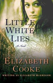 Little white lies: a novel cover image