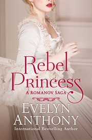 Rebel princess : a Romanov saga cover image