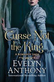 Curse not the king : the Romanov saga cover image
