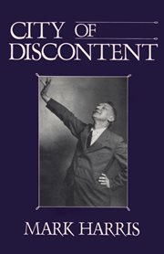 City of discontent: an interpretive biography of Vachel Lindsay, being also the story of Springfield, Illinois, USA, and of the love of the poet for that city, that state, and that nation cover image