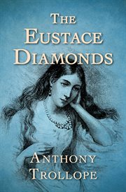 The Eustace diamonds: a Palliser novel cover image