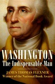 WASHINGTON: the indispensable man cover image