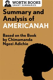 Summary and Analysis of Americanah: Based on the Book by Chimamanda Ngozi Adichie