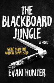 The blackboard jungle : a novel cover image