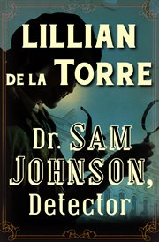 Dr. Sam. Johnson, detector : being, a light-hearted collection of recently reveal'd episodes in the career of the great lexicographer, narrated as from the pen of James Boswell cover image