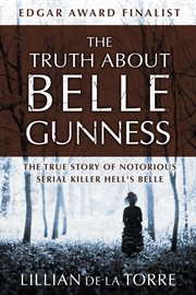 The Truth About Belle Gunness