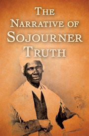 Narrative of Sojourner Truth : a northern slave, emancipated from bodily servitude by the state of New York, in 1828 : with a portrait cover image