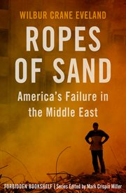 Ropes of sand : America's failure in the Middle East cover image