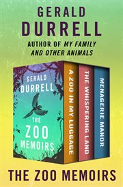 The Zoo Memoirs : a Zoo in My Luggage, The Whispering Land, and Menagerie Manor cover image