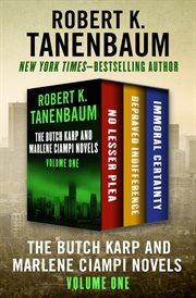 The Butch Karp and Marlene Ciampi novels : No lesser plea, Depraved indifference, and Immoral certainty. Volume one cover image