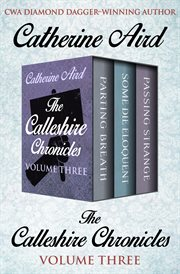 The calleshire chronicles volume three. Parting Breath, Some Die Eloquent, and Passing Strange cover image