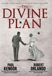 The divine plan : John Paul II, Ronald Reagan, and the dramatic end of the Cold War cover image